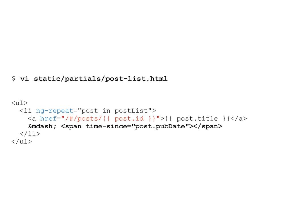 $ vi static/partials/post-list.html <ul> <li ng...