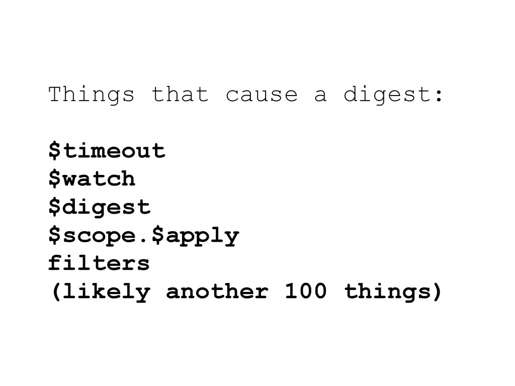 Things that cause a digest: $timeout $watch $di...