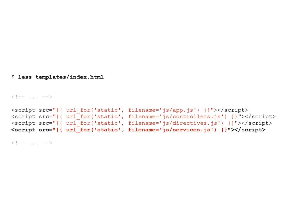 $ less templates/index.html <!-- ... --> <scrip...