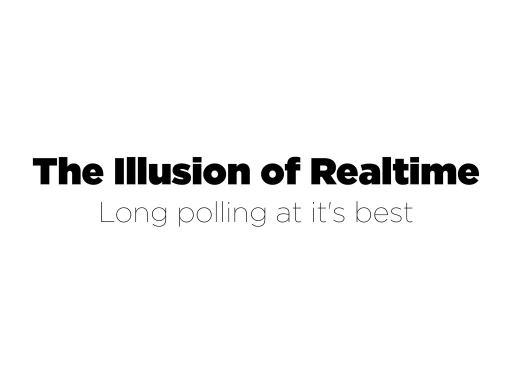 The Illusion of Realtime Long polling at it's b...