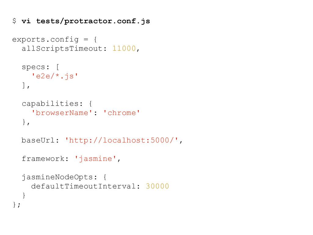 $ vi tests/protractor.conf.js exports.config = ...