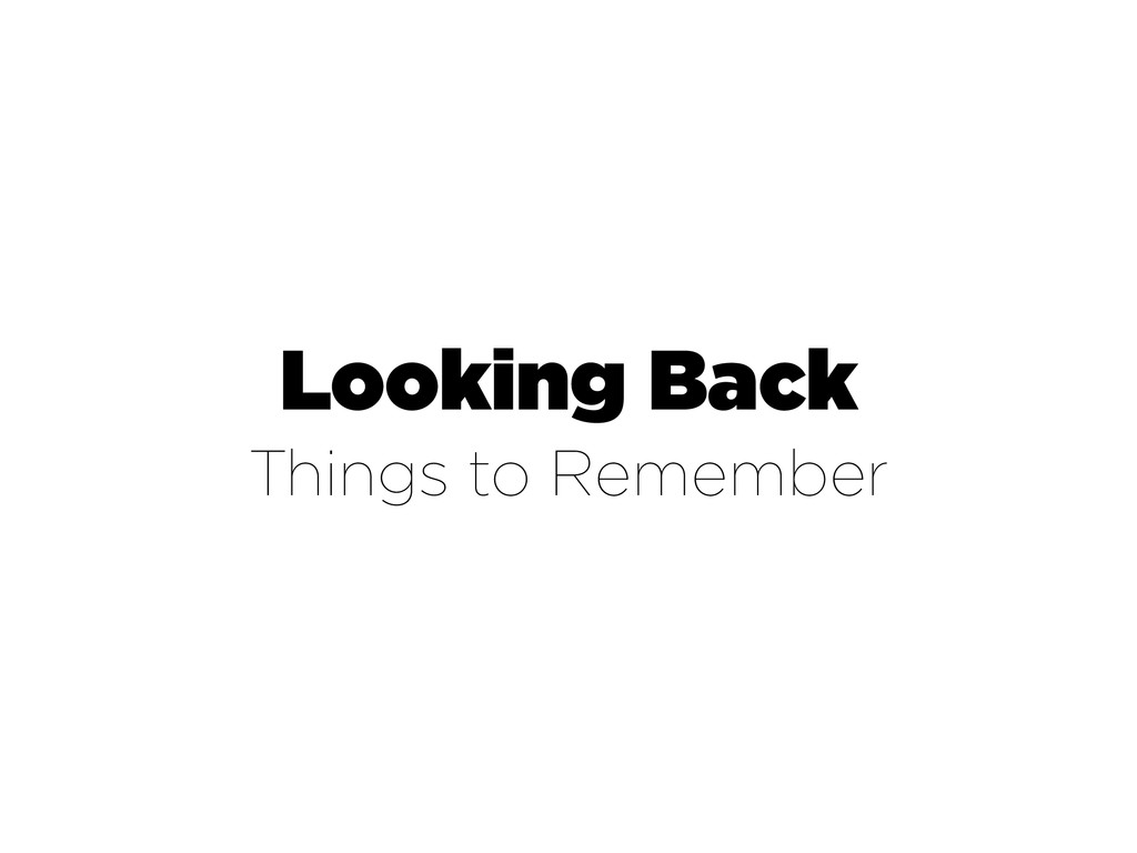 Looking Back Things to Remember