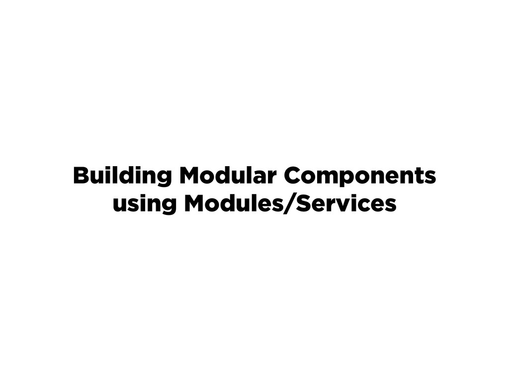 Building Modular Components using Modules/Servi...