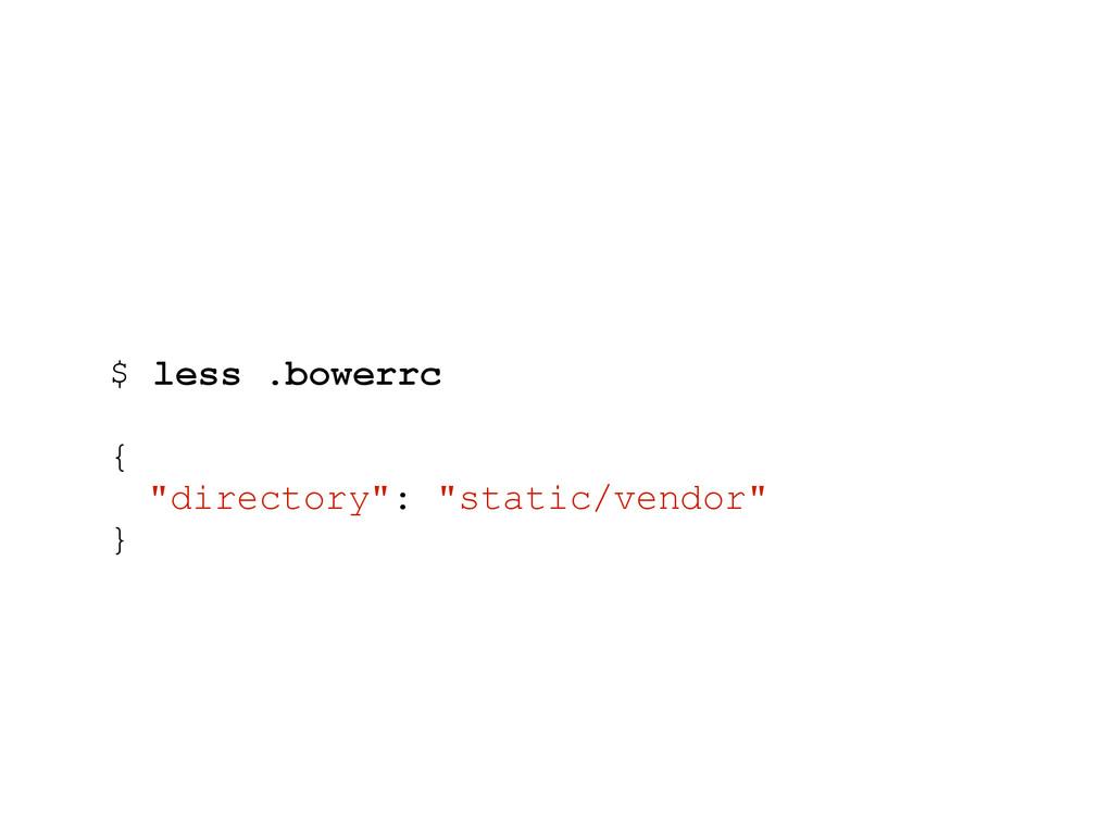"$ less .bowerrc { ""directory"": ""static/vendor"" }"