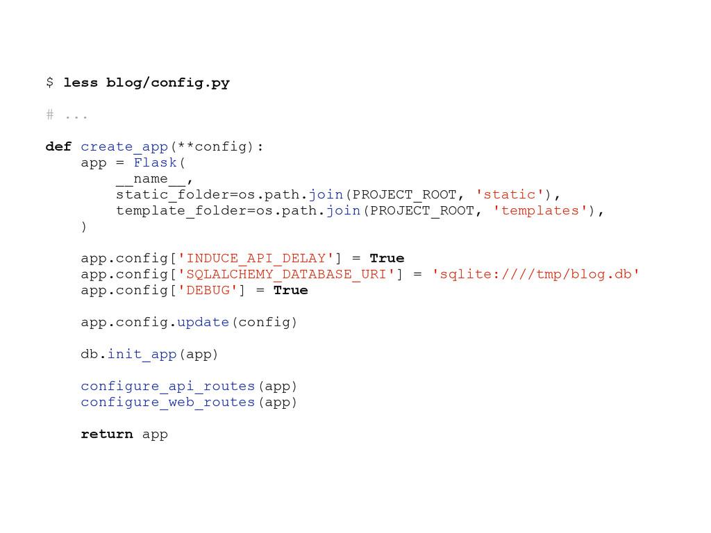 $ less blog/config.py # ... def create_app(**co...