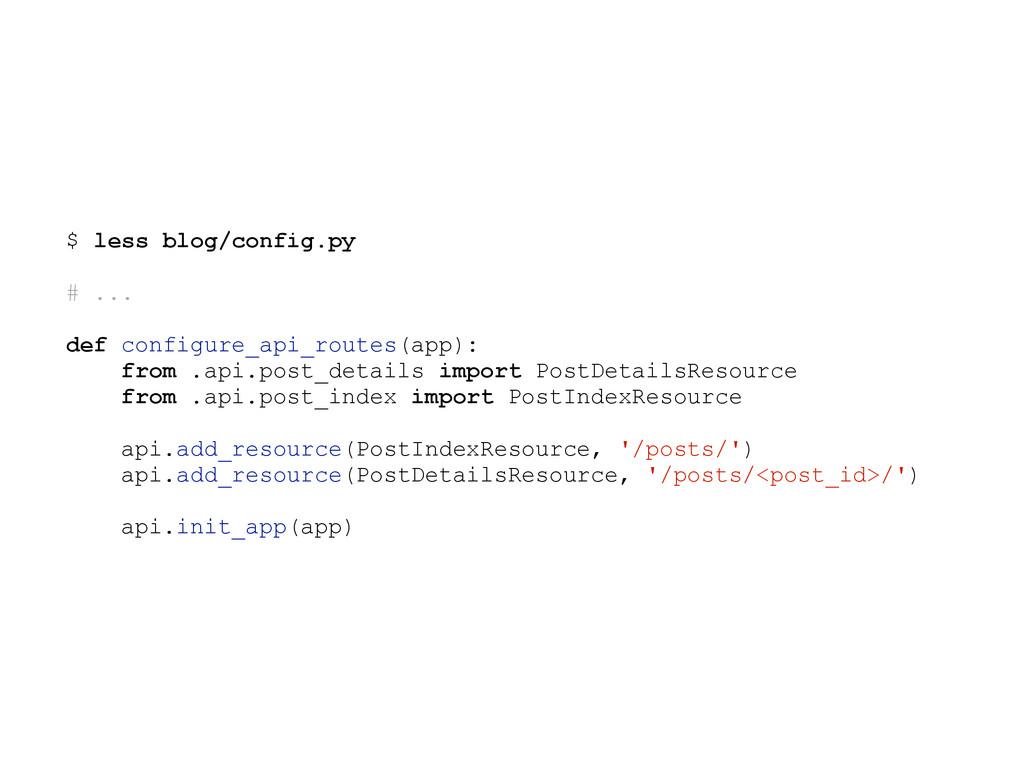 $ less blog/config.py # ... def configure_api_r...