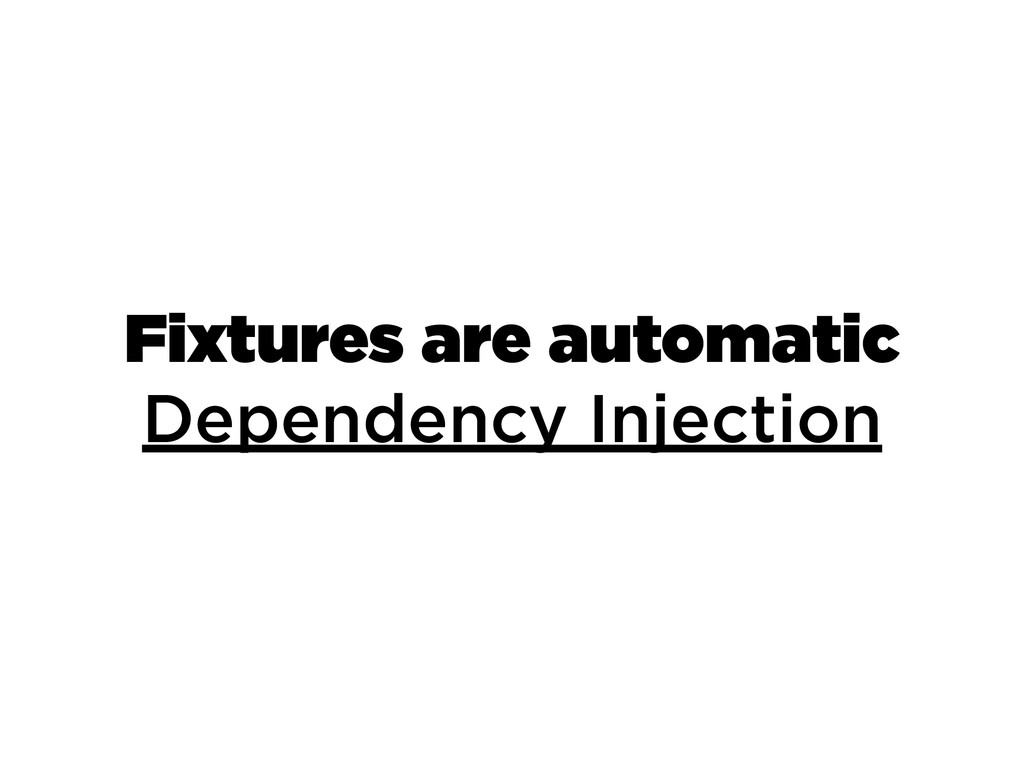 Fixtures are automatic Dependency Injection