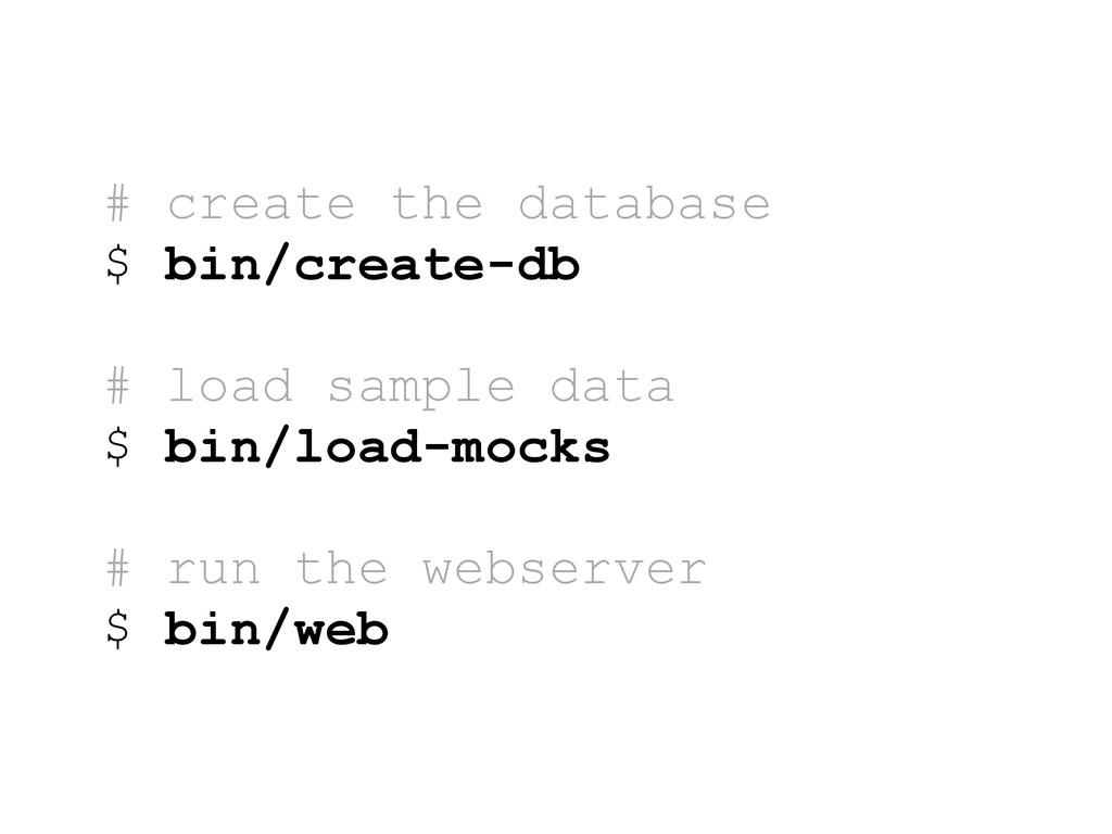 # create the database $ bin/create-db # load sa...