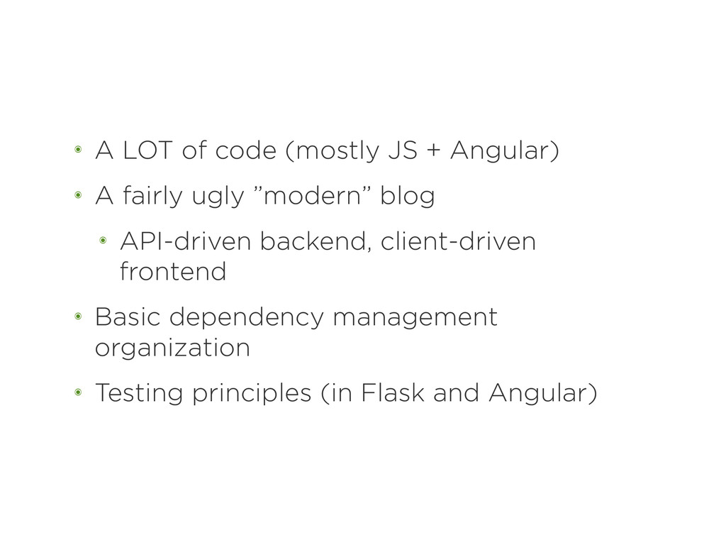 ๏ A LOT of code (mostly JS + Angular) ๏ A fairl...