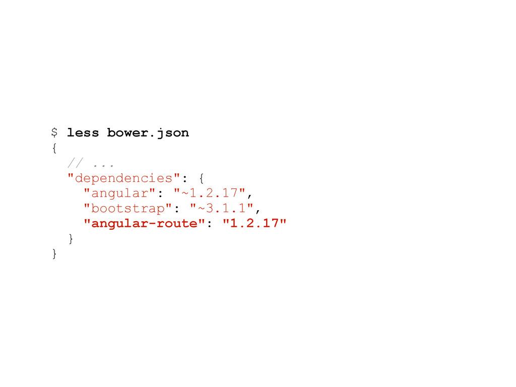 "$ less bower.json { // ... ""dependencies"": { ""a..."