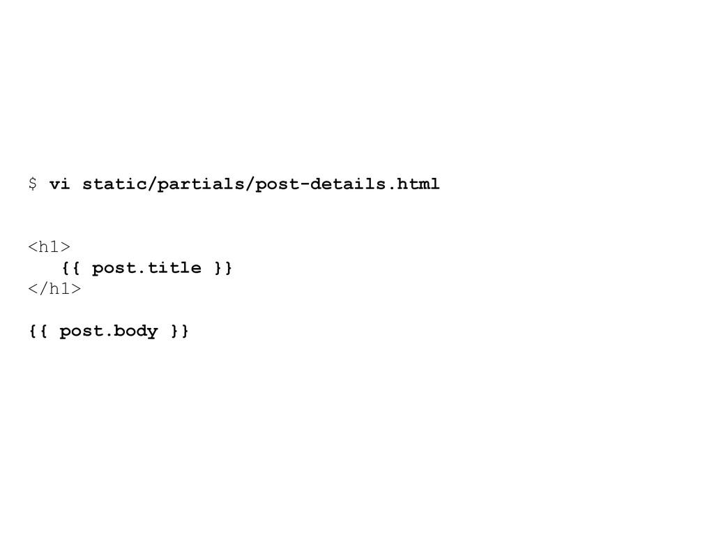 $ vi static/partials/post-details.html <h1> {{ ...
