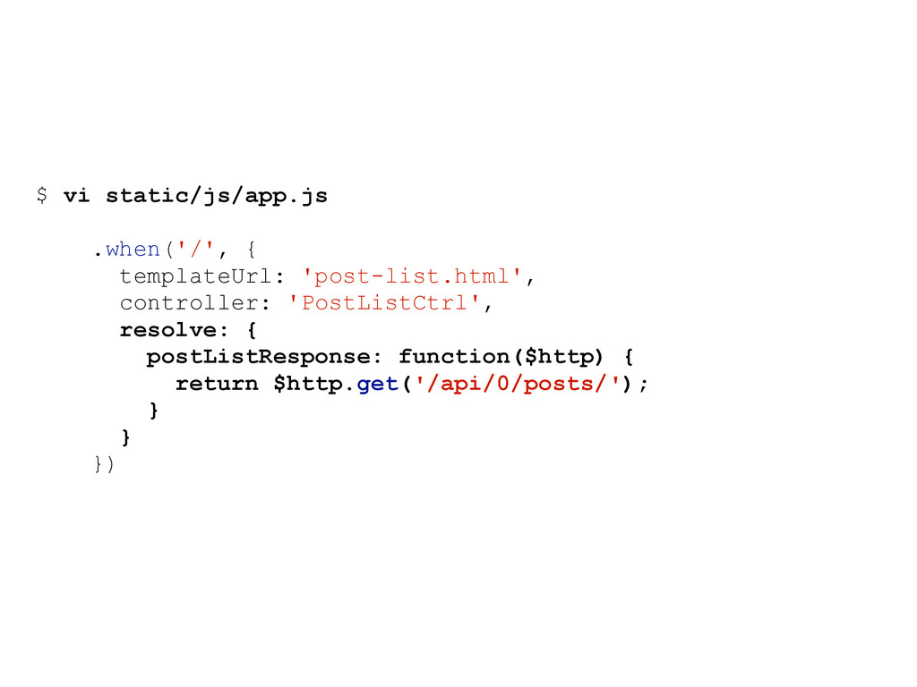 $ vi static/js/app.js .when('/', { templateUrl:...
