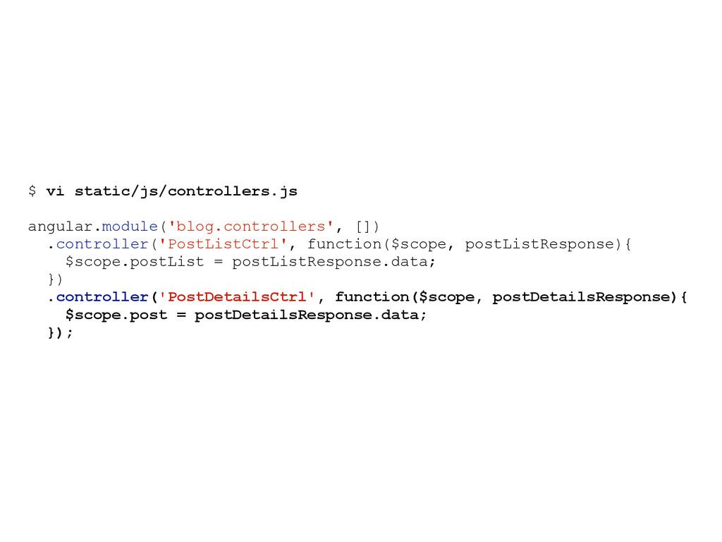 $ vi static/js/controllers.js angular.module('b...