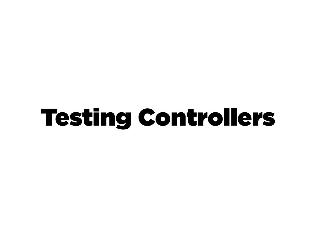 Testing Controllers