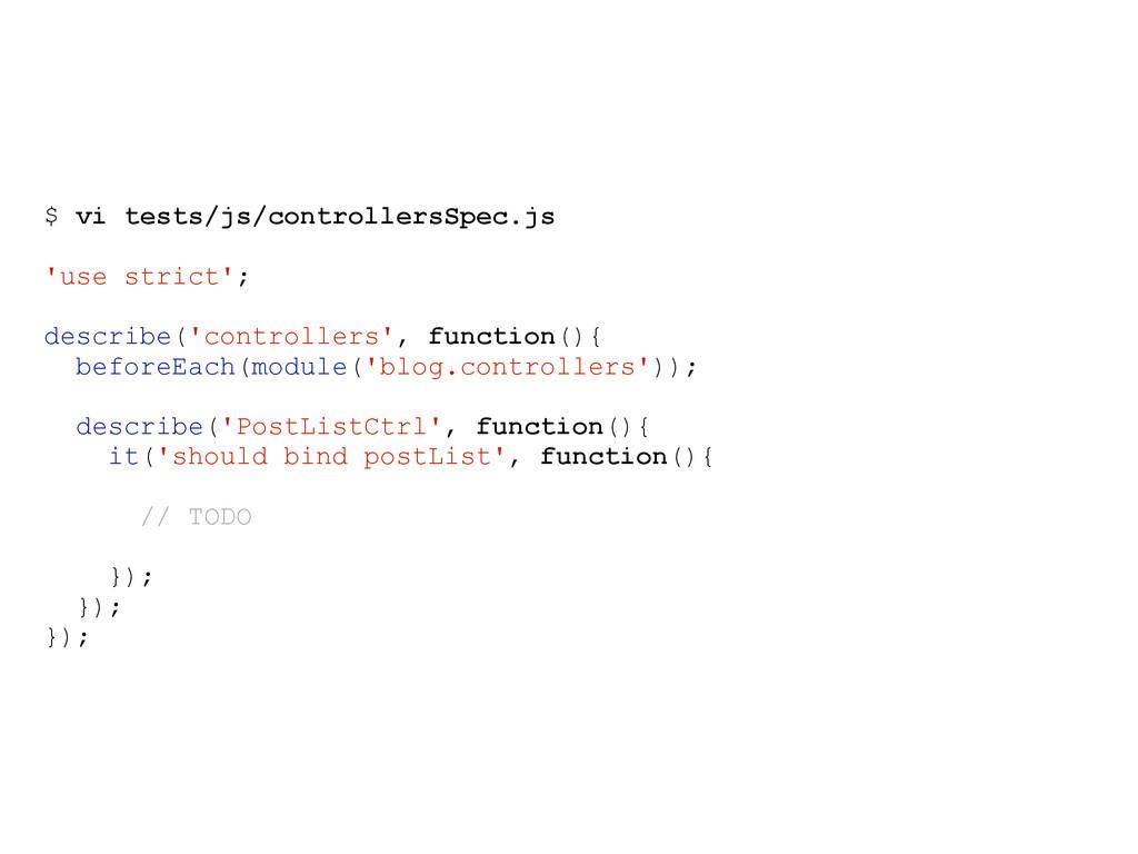 $ vi tests/js/controllersSpec.js 'use strict'; ...