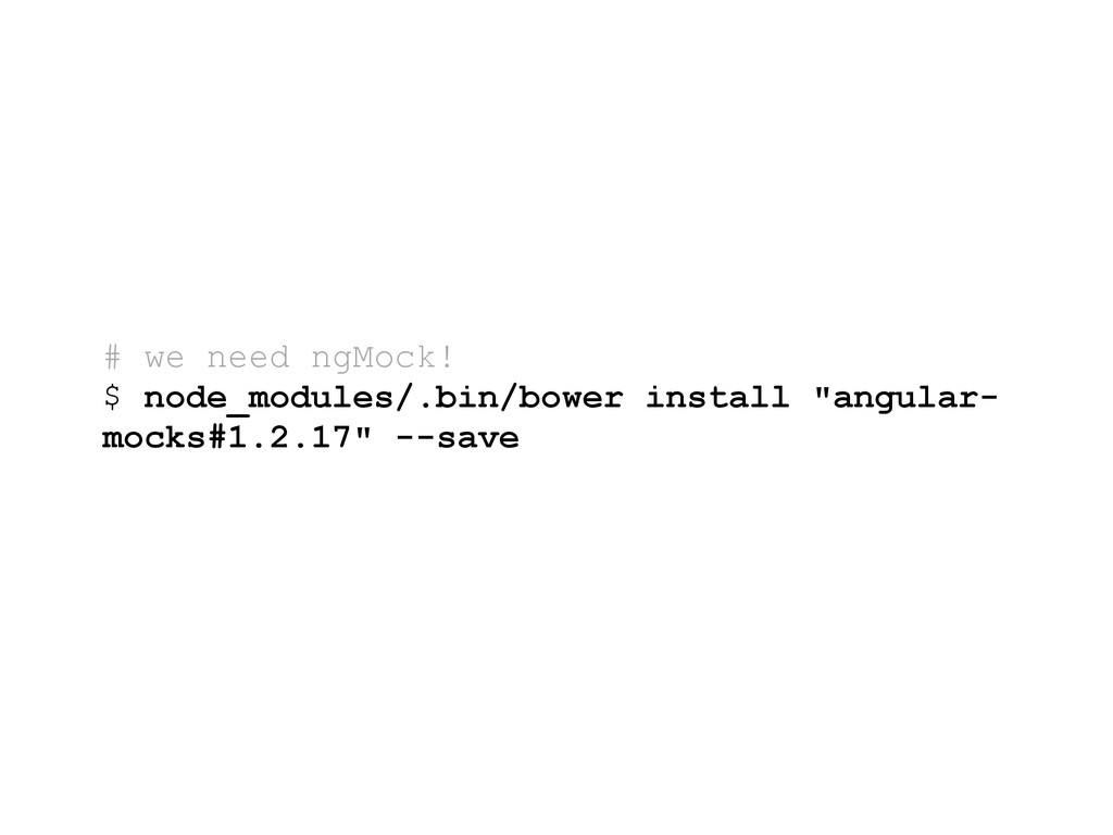 # we need ngMock! $ node_modules/.bin/bower ins...