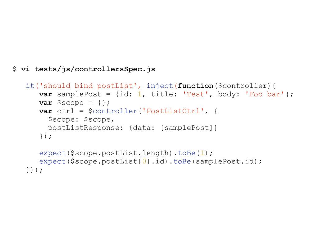$ vi tests/js/controllersSpec.js it('should bin...