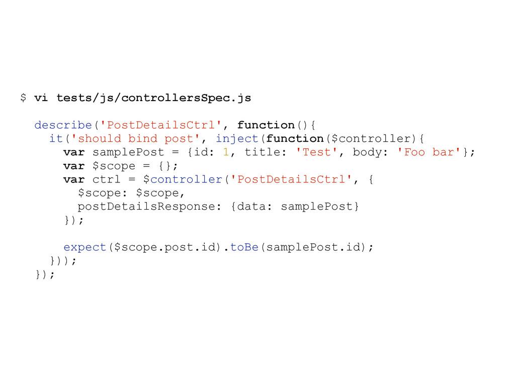 $ vi tests/js/controllersSpec.js describe('Post...