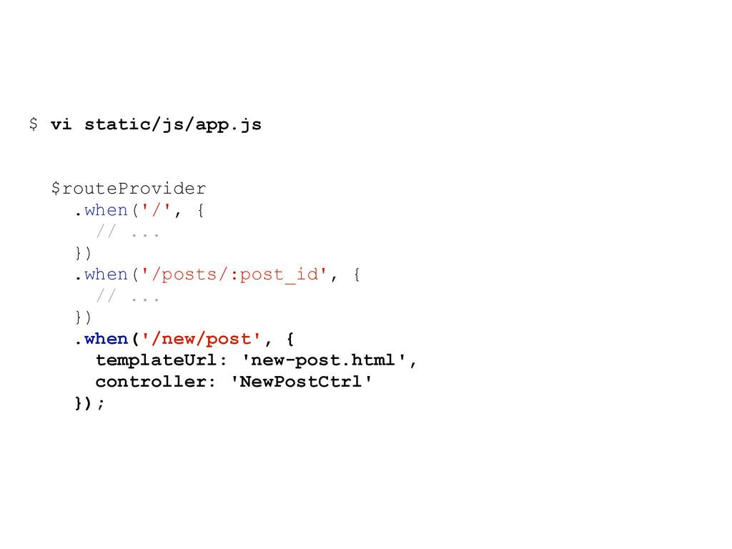 $ vi static/js/app.js $routeProvider .when('/',...