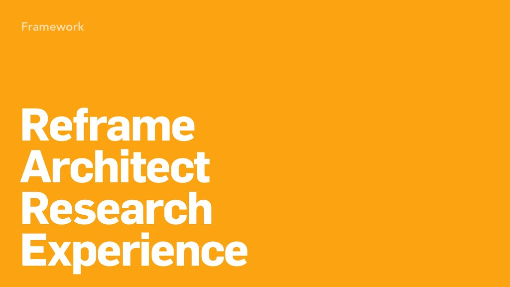 Framework Reframe Architect Research Experience