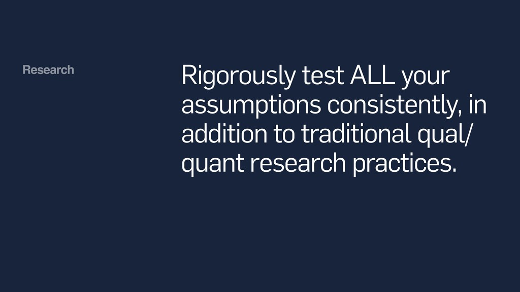 Research Rigorously test ALL your assumptions c...