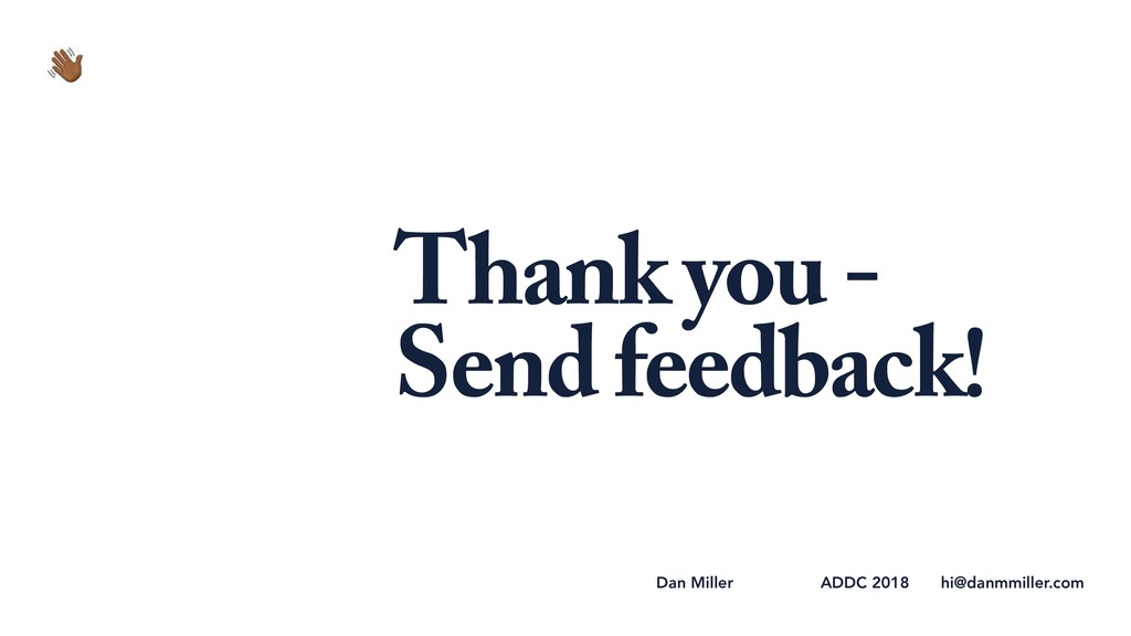 Thank you - Send feedback! hi@danmmiller.com AD...