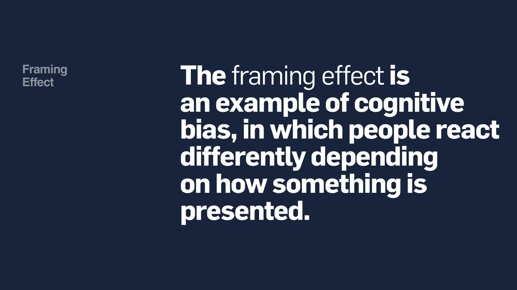 Framing Effect The framing effect is an exampl...