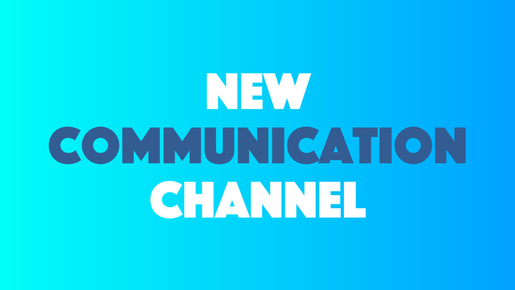 new communication channel