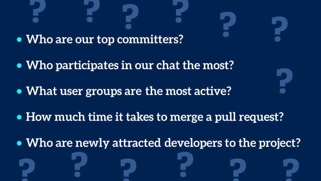 • Who are our top committers? • Who participate...