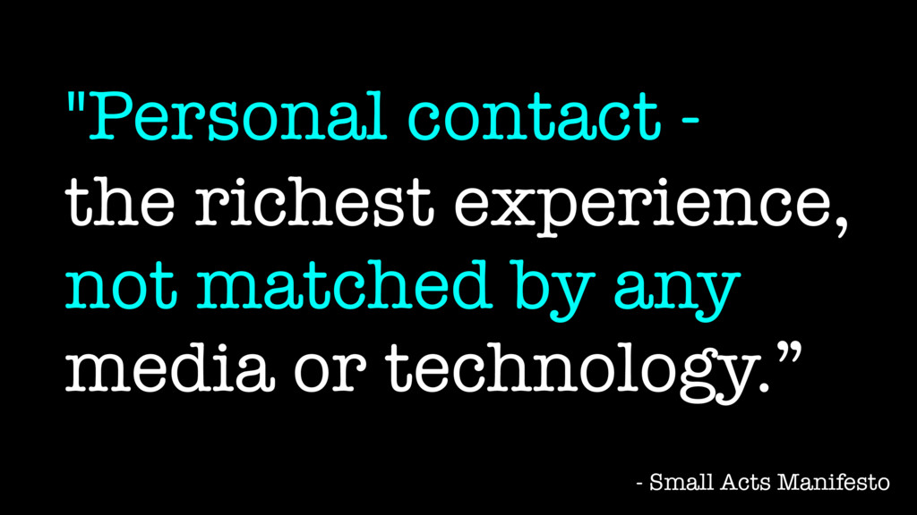 """""""Personal contact - the richest experience, not..."""