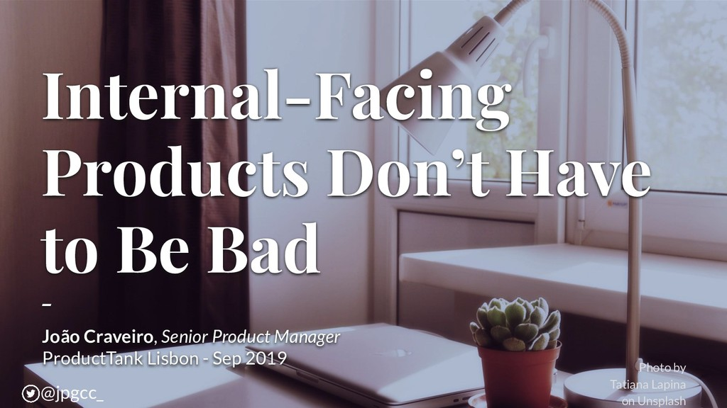 Internal-Facing Products Don't Have to Be Bad -...