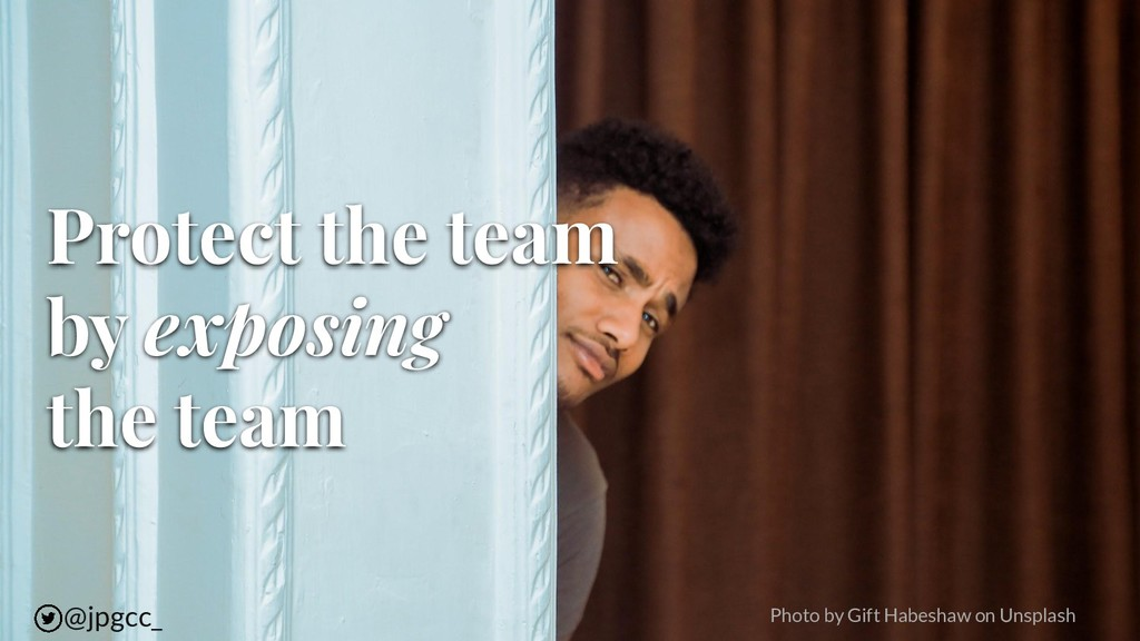 Protect the team by exposing the team Photo by ...