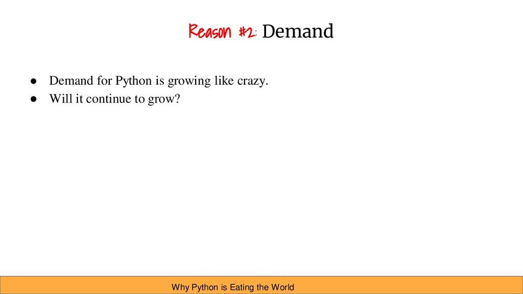 Reason #2: Demand ● Demand for Python is growin...