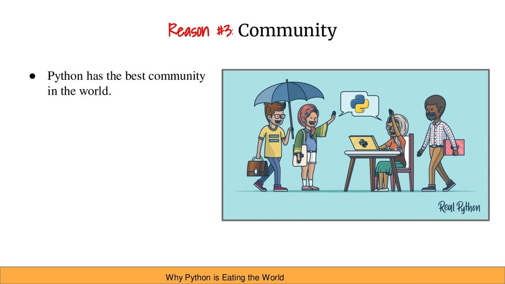 Reason #3: Community ● Python has the best comm...
