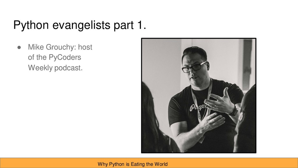 Python evangelists part 1. ● Mike Grouchy: host...