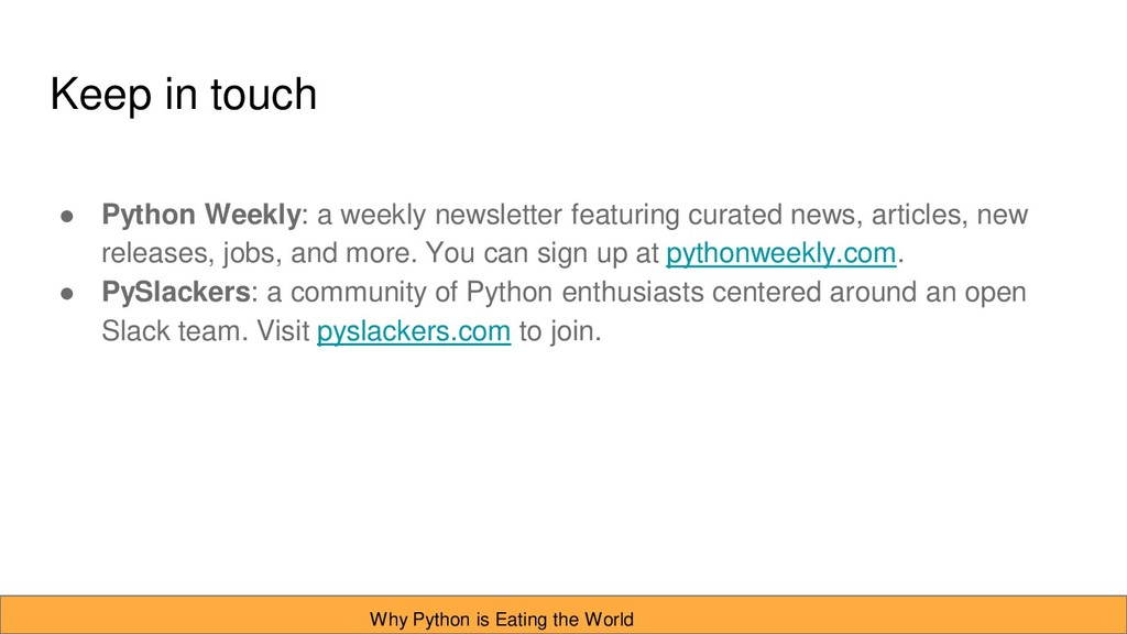 Keep in touch ● Python Weekly: a weekly newslet...
