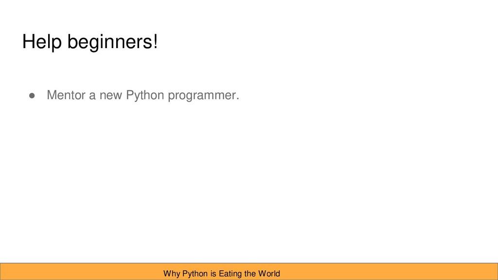 Help beginners! ● Mentor a new Python programme...