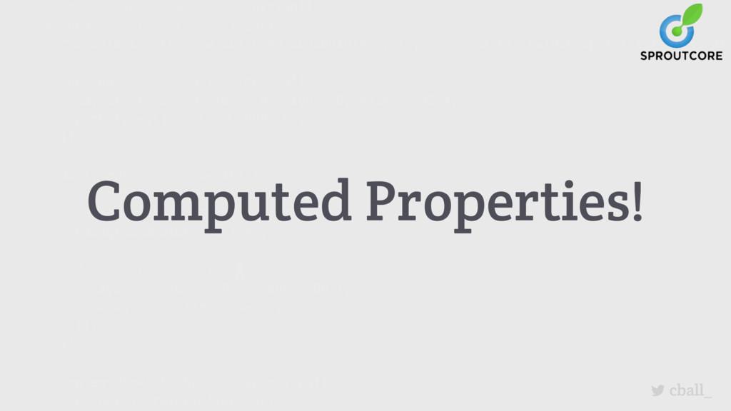 cball_ Computed Properties!