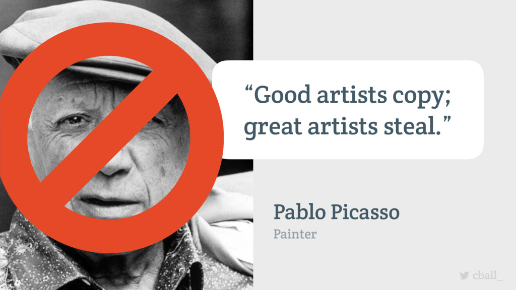 "cball_ ""Good artists copy; great artists steal...."