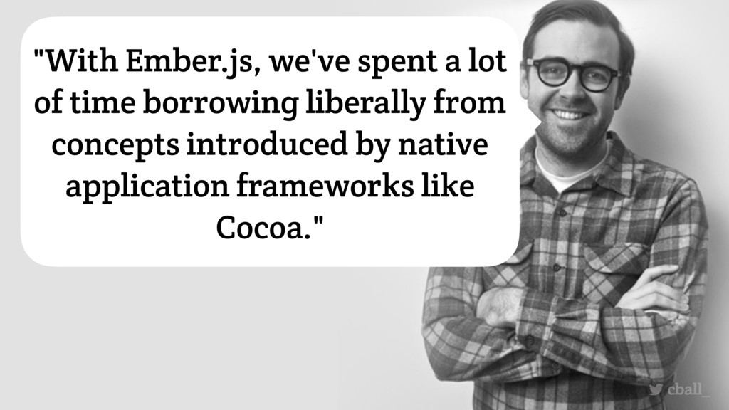 """cball_ """"With Ember.js, we've spent a lot of tim..."""