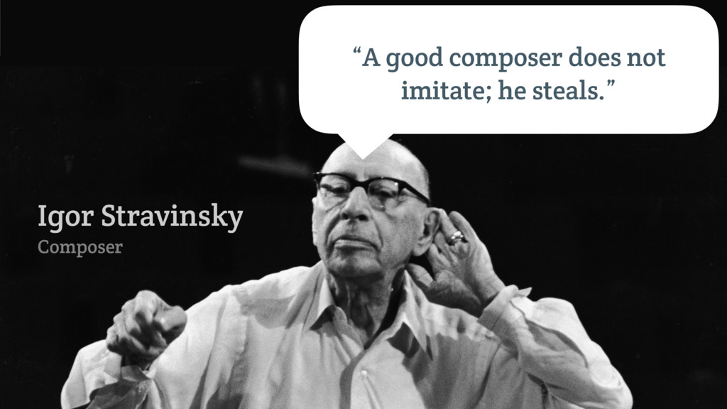 "cball_ ""A good composer does not imitate; he st..."