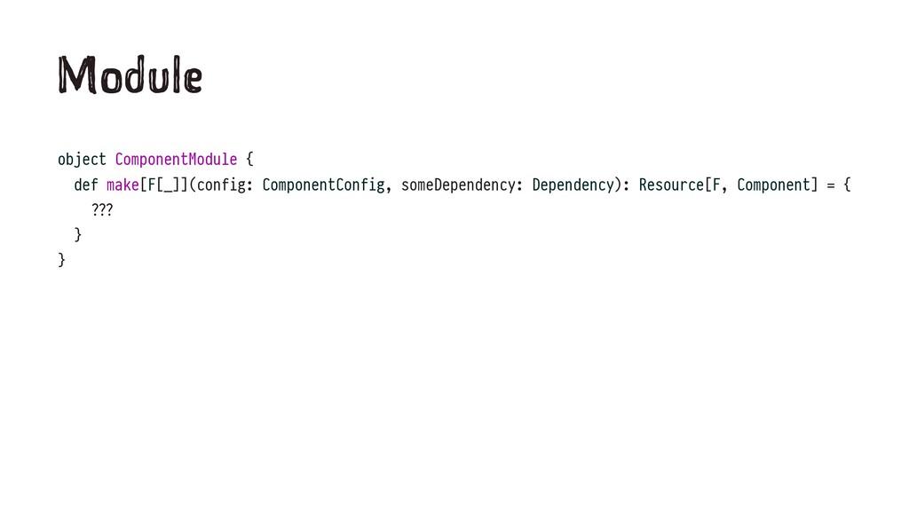 M du e object ComponentModule { def make[F[_]](...