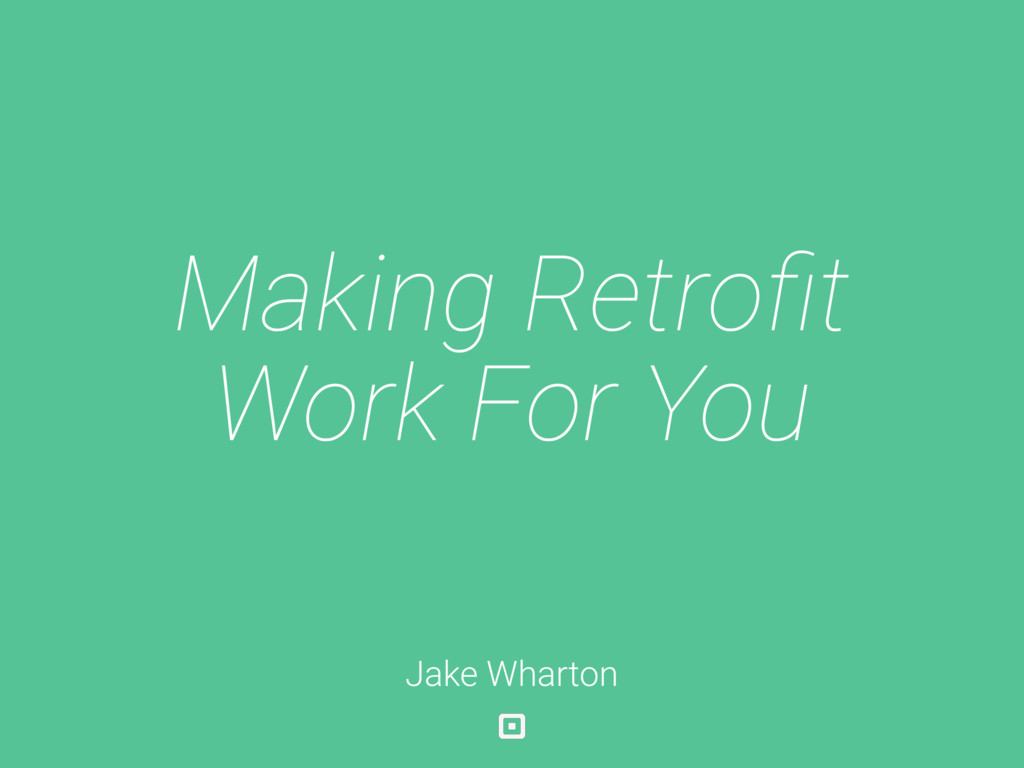 Making Retrofit Work For You Jake Wharton
