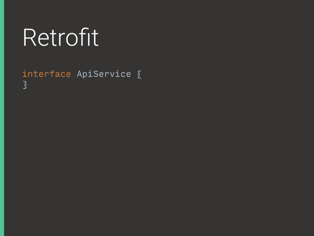 Retrofit interface ApiService { }A