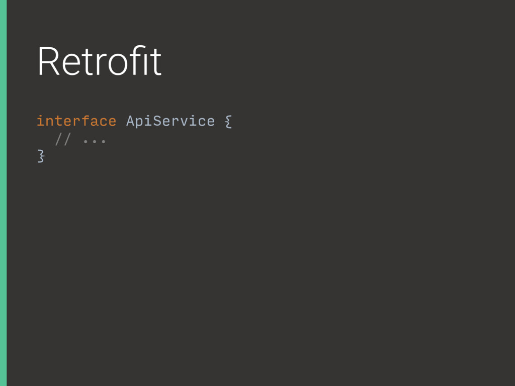 Retrofit interface ApiService { // ... }A