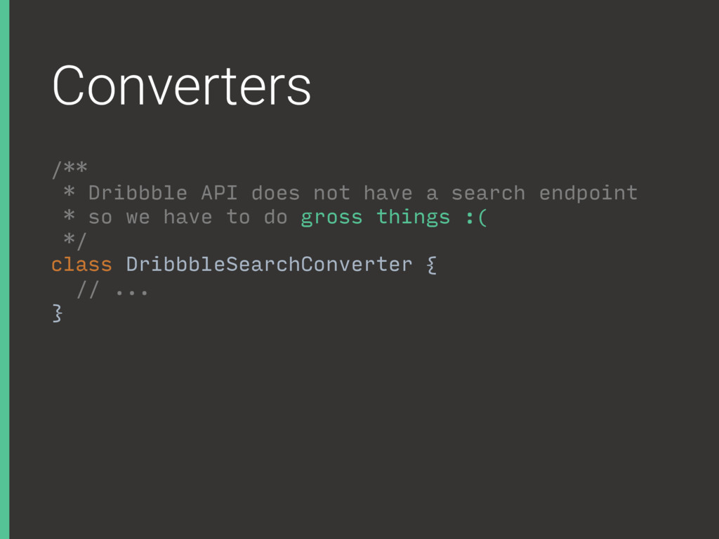 Converters /** * Dribbble API does not have a s...