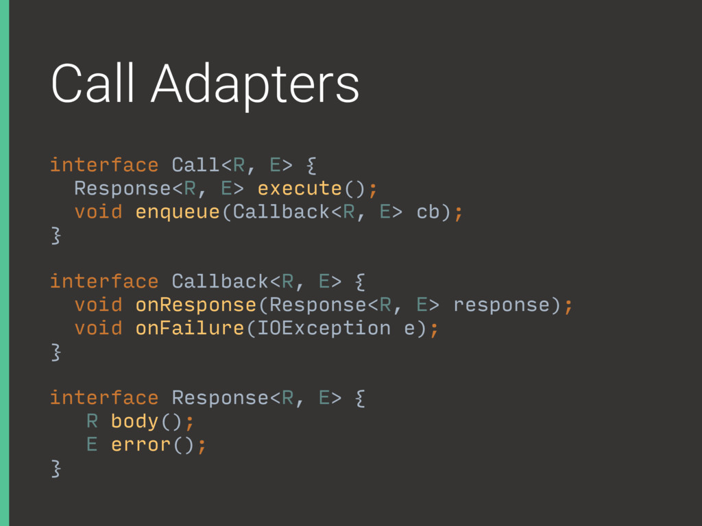 Call Adapters interface Call<R, E> { Response<R...