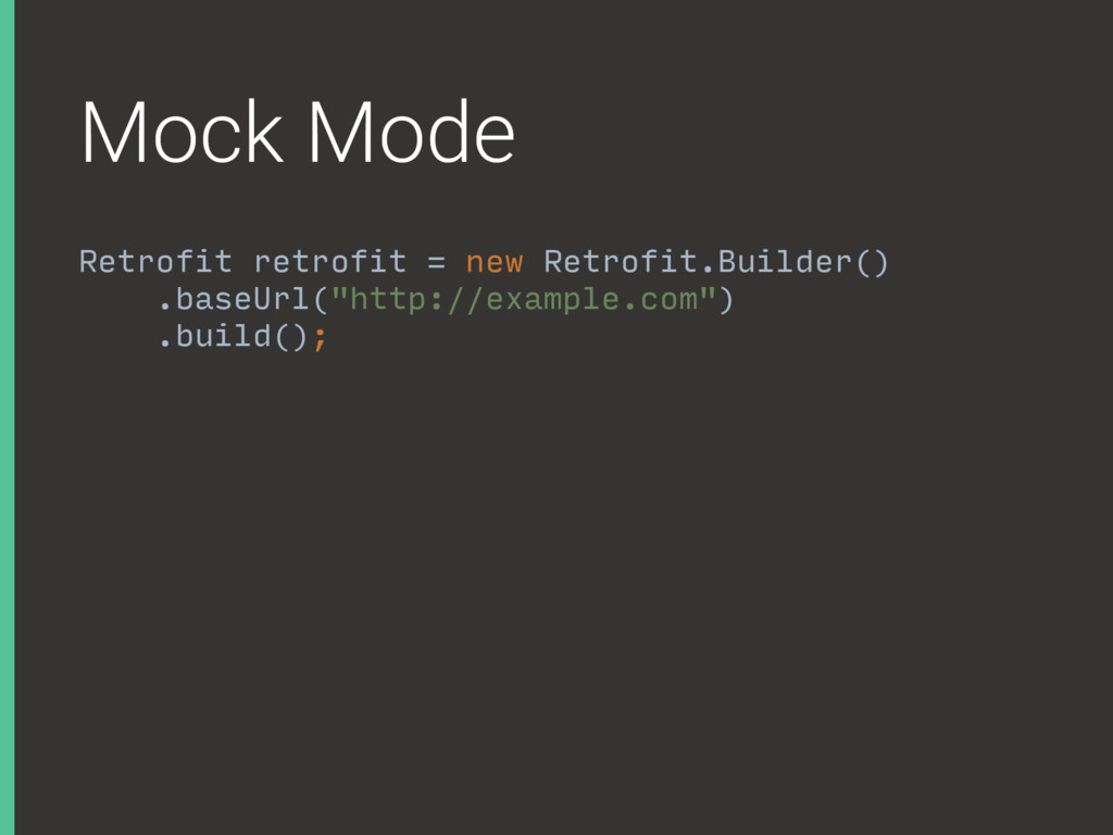 Mock Mode Retrofit retrofit = new Retrofit.Buil...