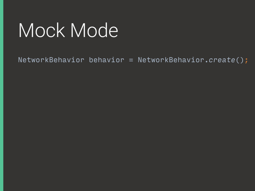 Mock Mode NetworkBehavior behavior = NetworkBeh...