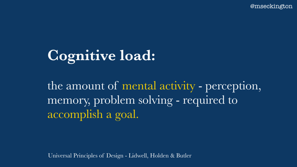 Cognitive load: the amount of mental activity -...